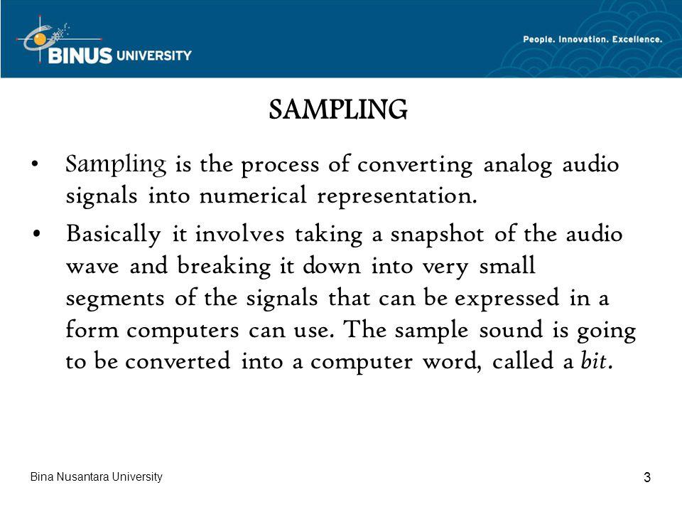 Bina Nusantara University 3 SAMPLING Sampling is the process of converting analog audio signals into numerical representation.