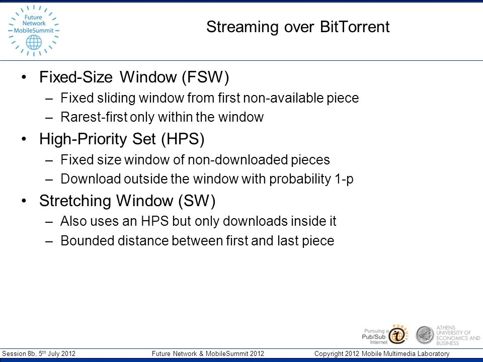 Session 8b, 5 th July 2012 Future Network & MobileSummit 2012 Copyright 2012 Mobile Multimedia Laboratory Streaming over BitTorrent DOK 347 BeginEnd OK PlayerHPS DOK BeginEnd OK Player DOK BeginEnd OK PlayerHPS FSW HPS SW 8 1234567 1234567 1234567 8 8 8 347 OK