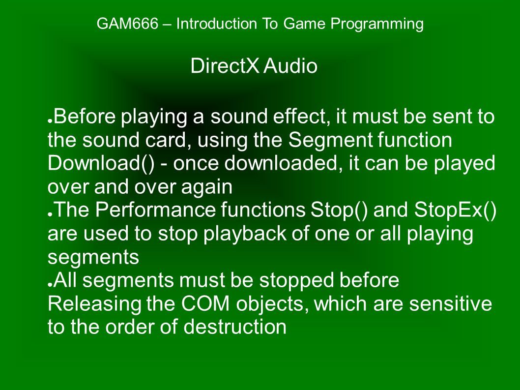 GAM666 – Introduction To Game Programming ● Before playing a sound effect, it must be sent to the sound card, using the Segment function Download() -