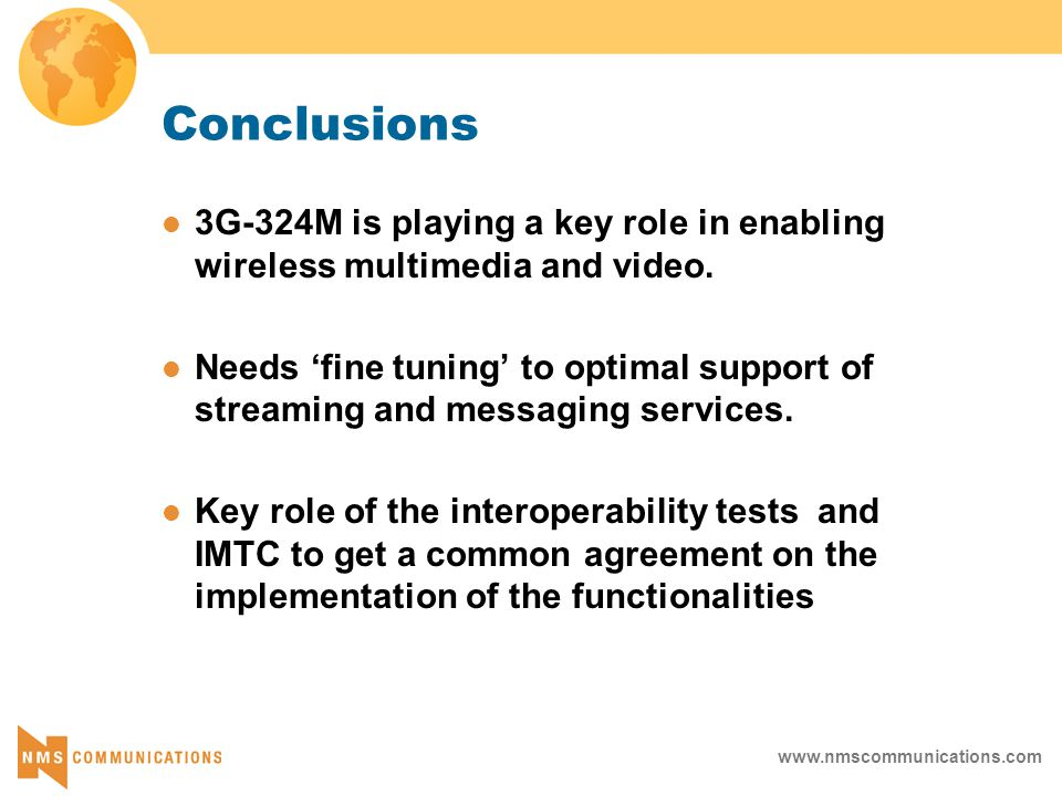 www.nmscommunications.com Conclusions 3G-324M is playing a key role in enabling wireless multimedia and video.