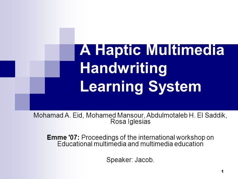 1 A Haptic Multimedia Handwriting Learning System Mohamad A.