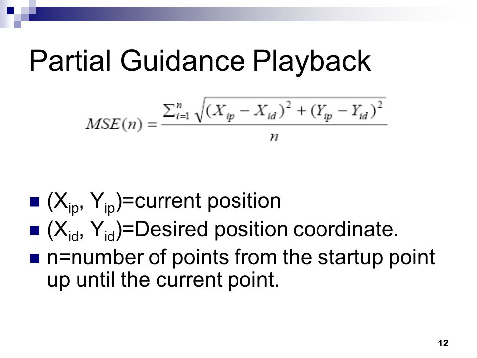 12 Partial Guidance Playback (X ip, Y ip )=current position (X id, Y id )=Desired position coordinate.