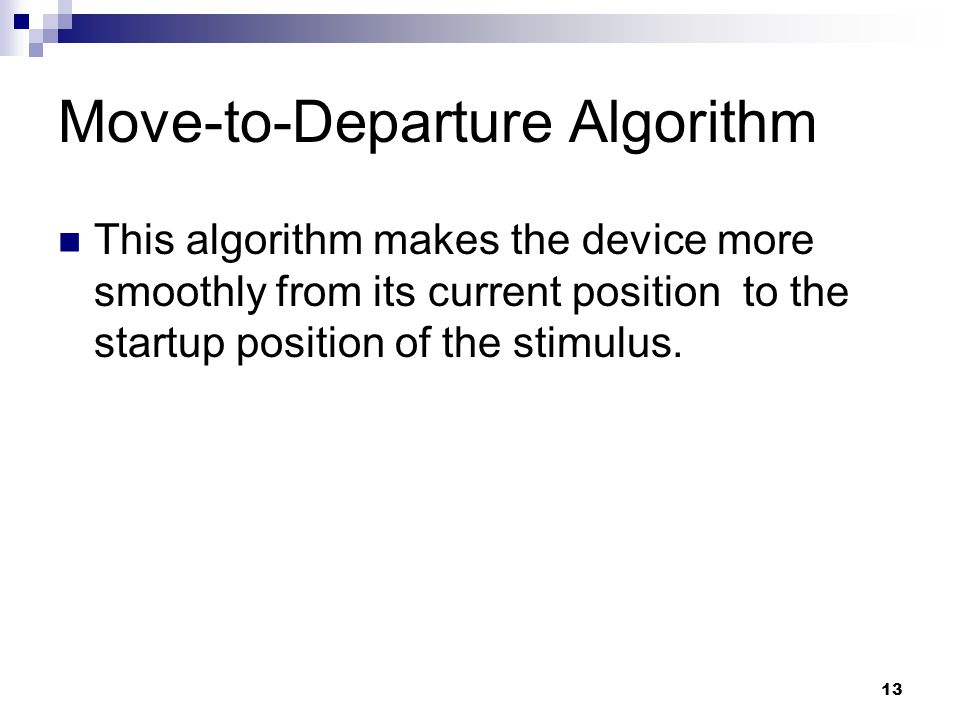13 Move-to-Departure Algorithm This algorithm makes the device more smoothly from its current position to the startup position of the stimulus.