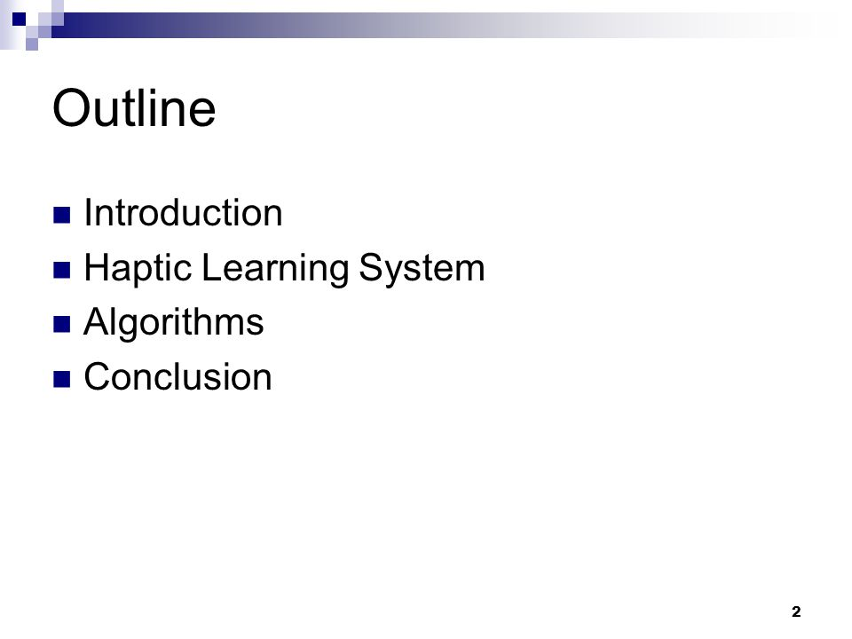 2 Outline Introduction Haptic Learning System Algorithms Conclusion