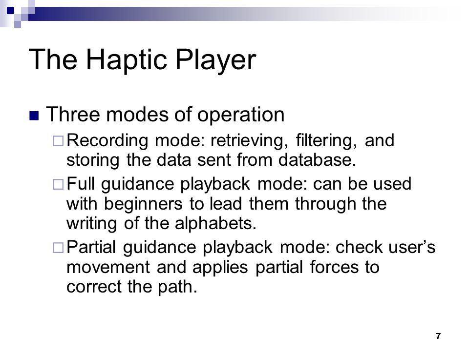 7 The Haptic Player Three modes of operation  Recording mode: retrieving, filtering, and storing the data sent from database.