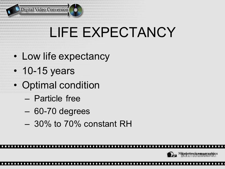 LIFE EXPECTANCY Low life expectancy 10-15 years Optimal condition – Particle free – 60-70 degrees – 30% to 70% constant RH