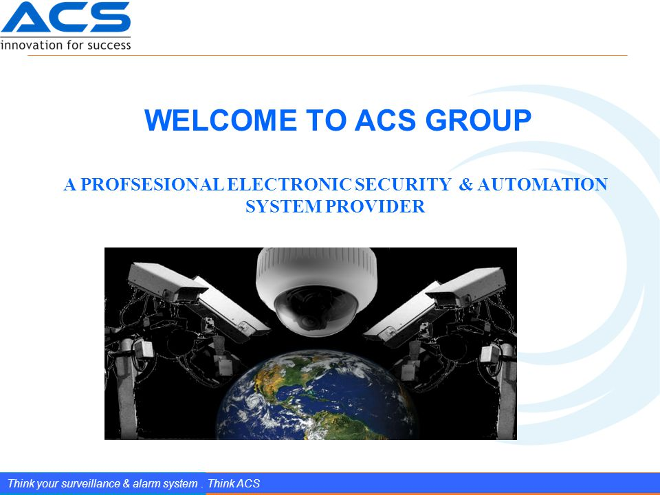 www.splendIDtechnology.com.vn 1 Confidential Property of SplendID Technology, JSC. Think your surveillance & alarm system. Think ACS WELCOME TO ACS GR