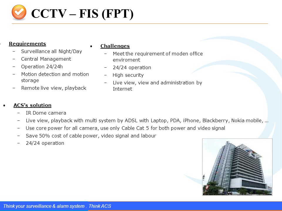 www.splendIDtechnology.com.vn 10 Confidential Property of SplendID Technology, JSC. CCTV – FIS (FPT) Think your surveillance & alarm system. Think ACS