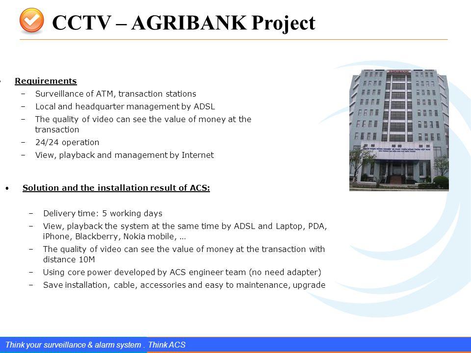 www.splendIDtechnology.com.vn 9 Confidential Property of SplendID Technology, JSC. CCTV – AGRIBANK Project Think your surveillance & alarm system. Thi