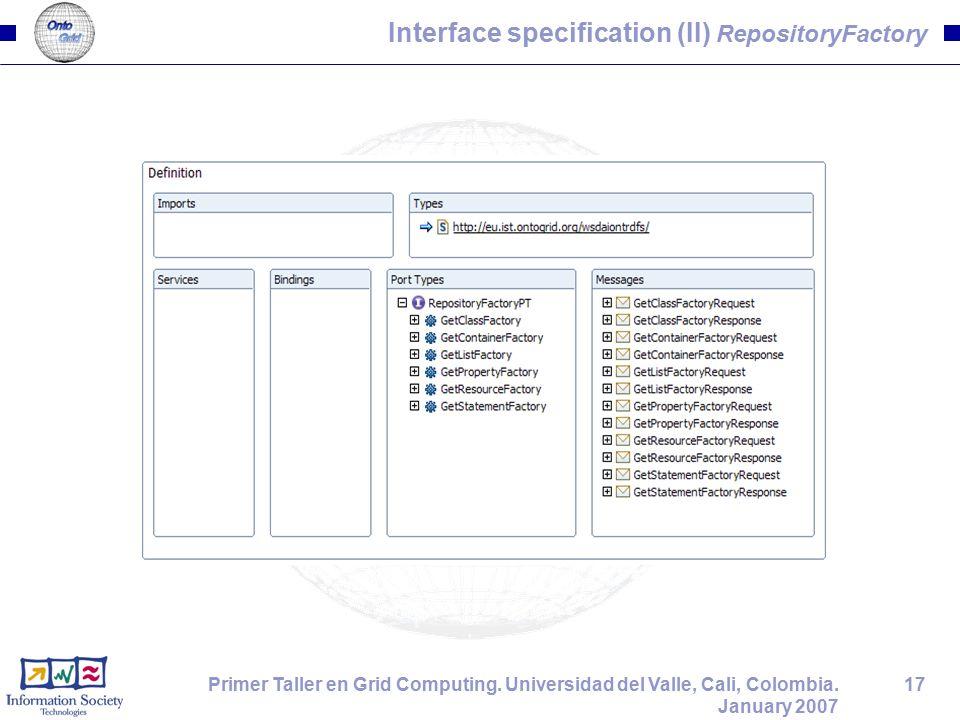 17Primer Taller en Grid Computing. Universidad del Valle, Cali, Colombia. January 2007 Interface specification (II) RepositoryFactory