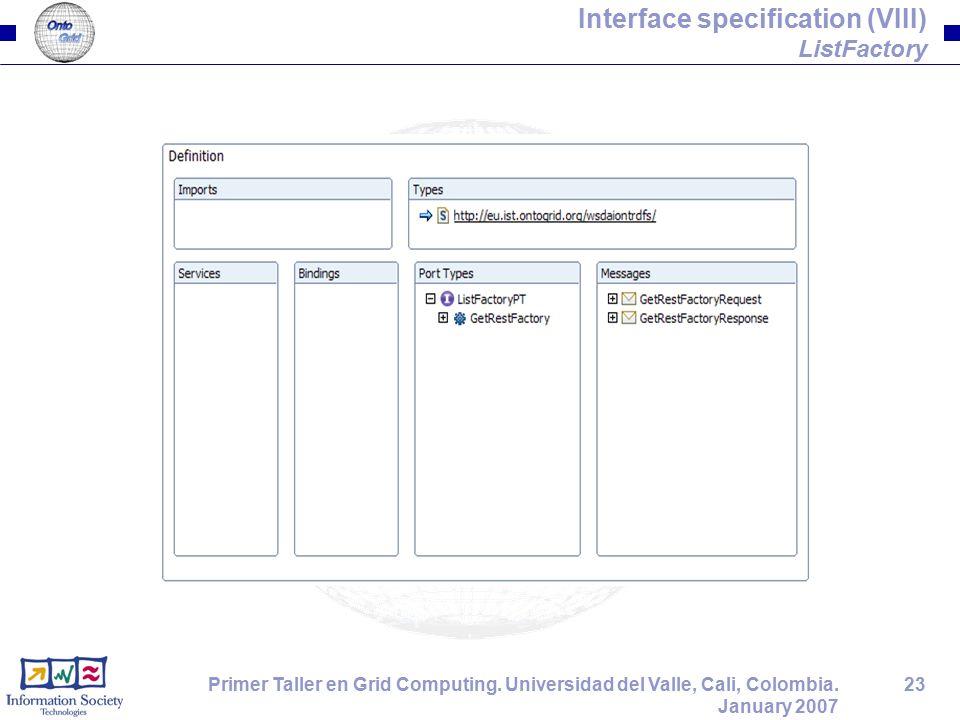 23Primer Taller en Grid Computing. Universidad del Valle, Cali, Colombia. January 2007 Interface specification (VIII) ListFactory