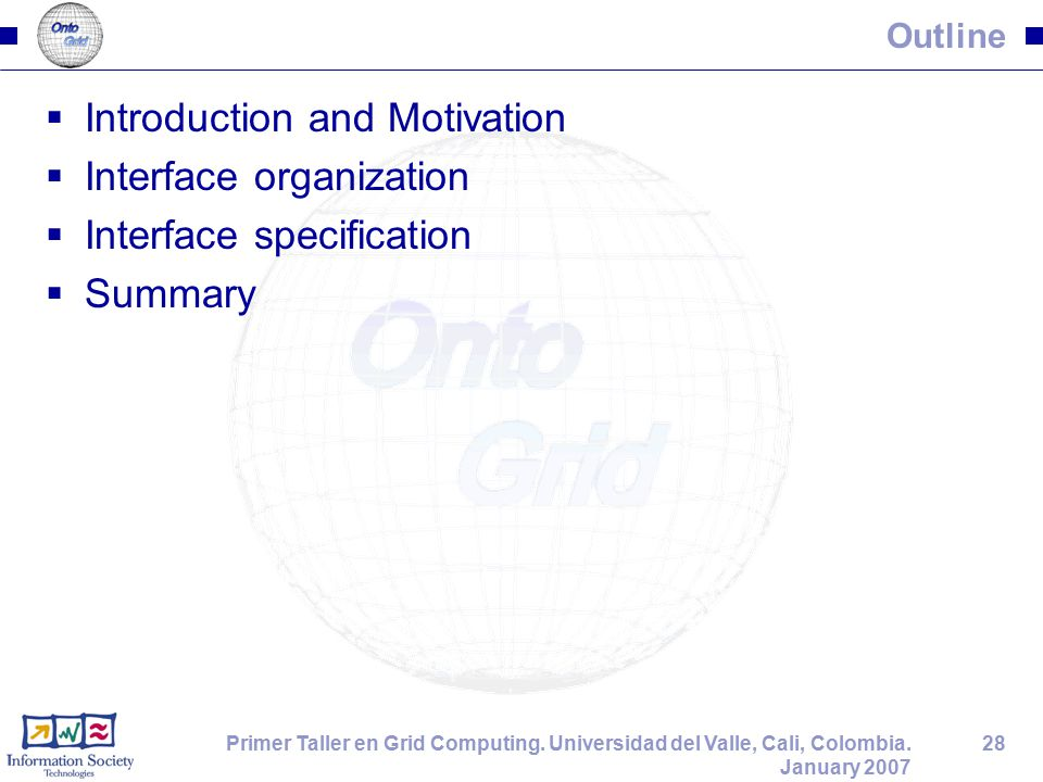 28Primer Taller en Grid Computing. Universidad del Valle, Cali, Colombia. January 2007 Outline  Introduction and Motivation  Interface organization
