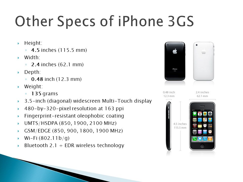  Height: ◦ 4.5 inches (115.5 mm)  Width: ◦ 2.4 inches (62.1 mm)  Depth: ◦ 0.48 inch (12.3 mm)  Weight: ◦ 135 grams  3.5-inch (diagonal) widescree
