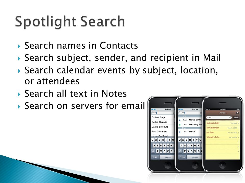  Search names in Contacts  Search subject, sender, and recipient in Mail  Search calendar events by subject, location, or attendees  Search all text in Notes  Search on servers for email