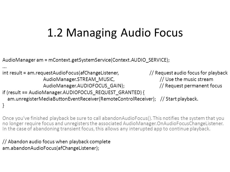 1.2 Managing Audio Focus AudioManager am = mContext.getSystemService(Context.AUDIO_SERVICE);...