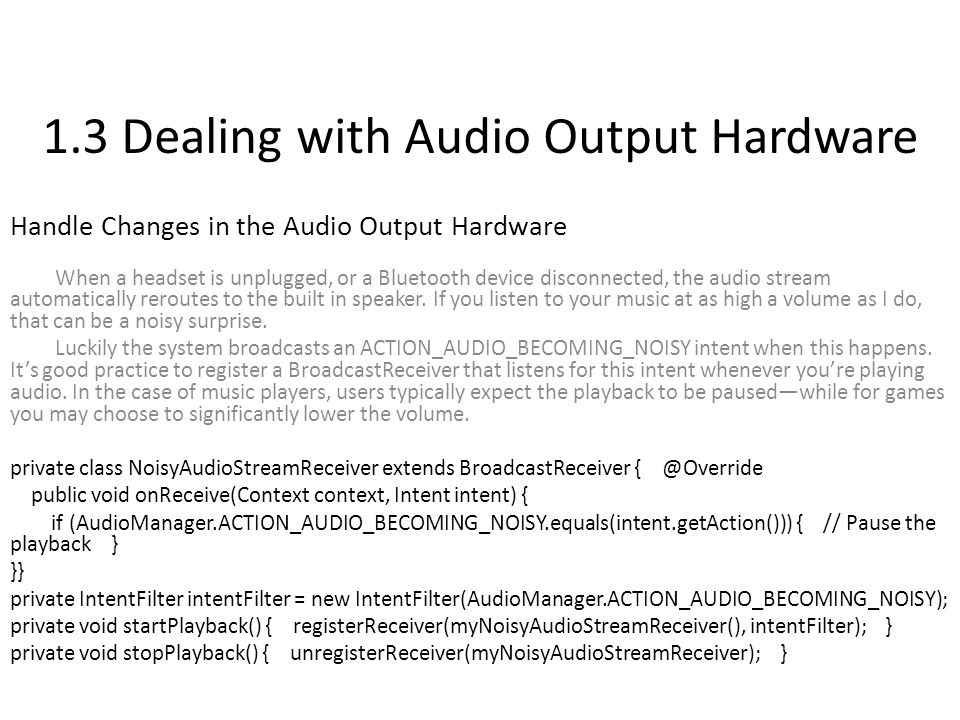 1.3 Dealing with Audio Output Hardware Handle Changes in the Audio Output Hardware When a headset is unplugged, or a Bluetooth device disconnected, the audio stream automatically reroutes to the built in speaker.