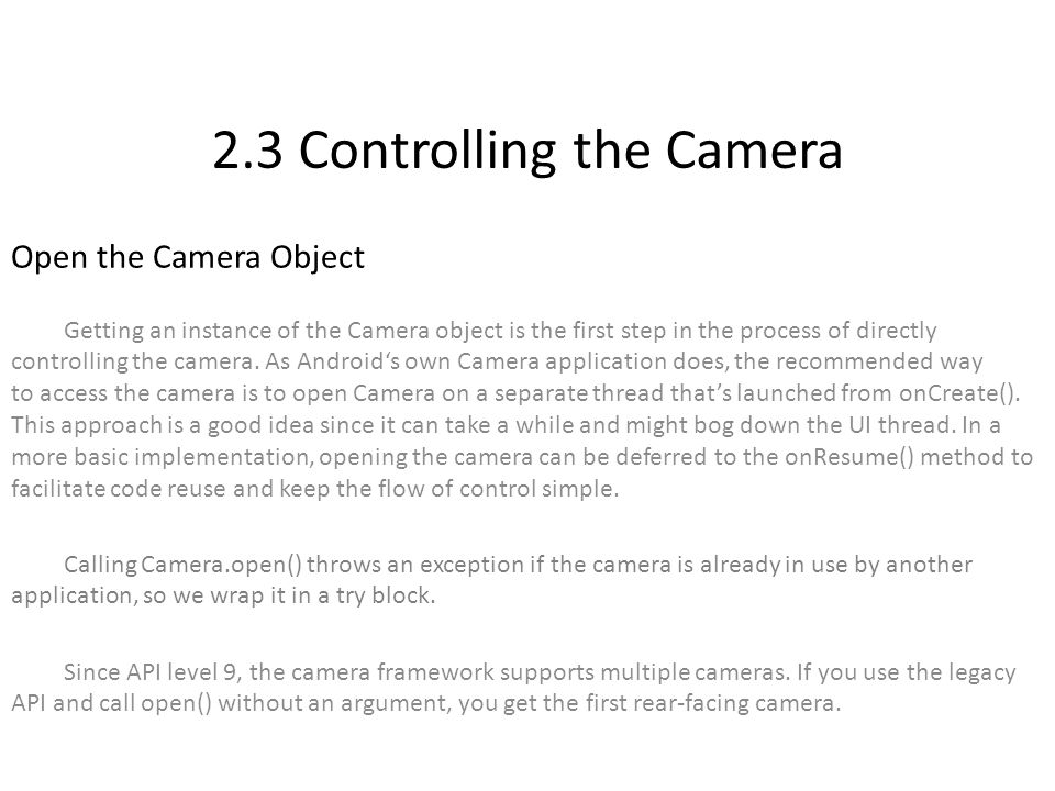 2.3 Controlling the Camera Open the Camera Object Getting an instance of the Camera object is the first step in the process of directly controlling the camera.