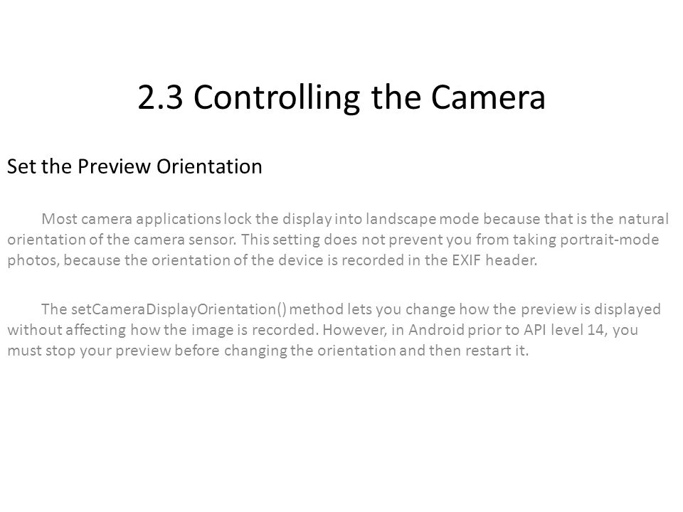 2.3 Controlling the Camera Set the Preview Orientation Most camera applications lock the display into landscape mode because that is the natural orientation of the camera sensor.