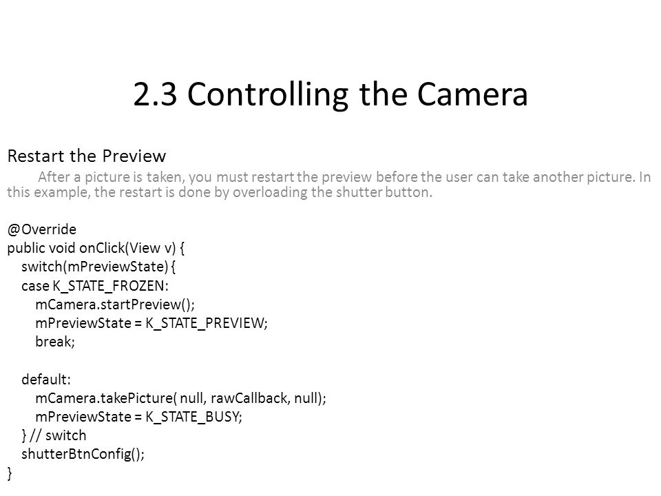 2.3 Controlling the Camera Restart the Preview After a picture is taken, you must restart the preview before the user can take another picture.