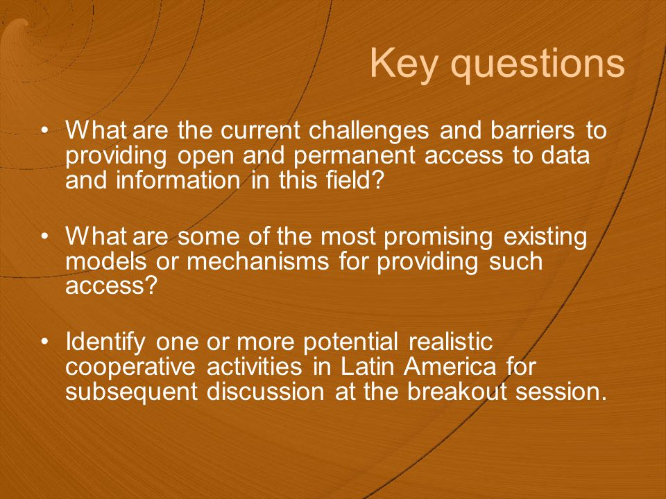Key questions What are the current challenges and barriers to providing open and permanent access to data and information in this field.