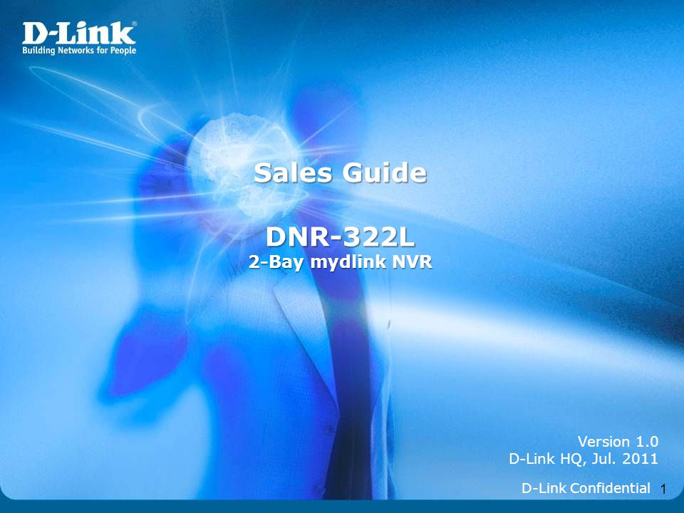 1 Version 1.0 D-Link HQ, Jul. 2011 Sales Guide DNR-322L 2-Bay mydlink NVR D-Link Confidential