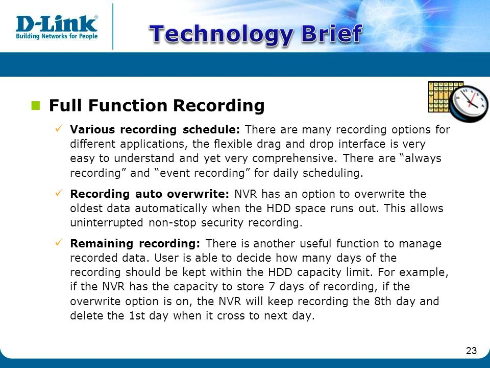23 Full Function Recording Various recording schedule: There are many recording options for different applications, the flexible drag and drop interface is very easy to understand and yet very comprehensive.