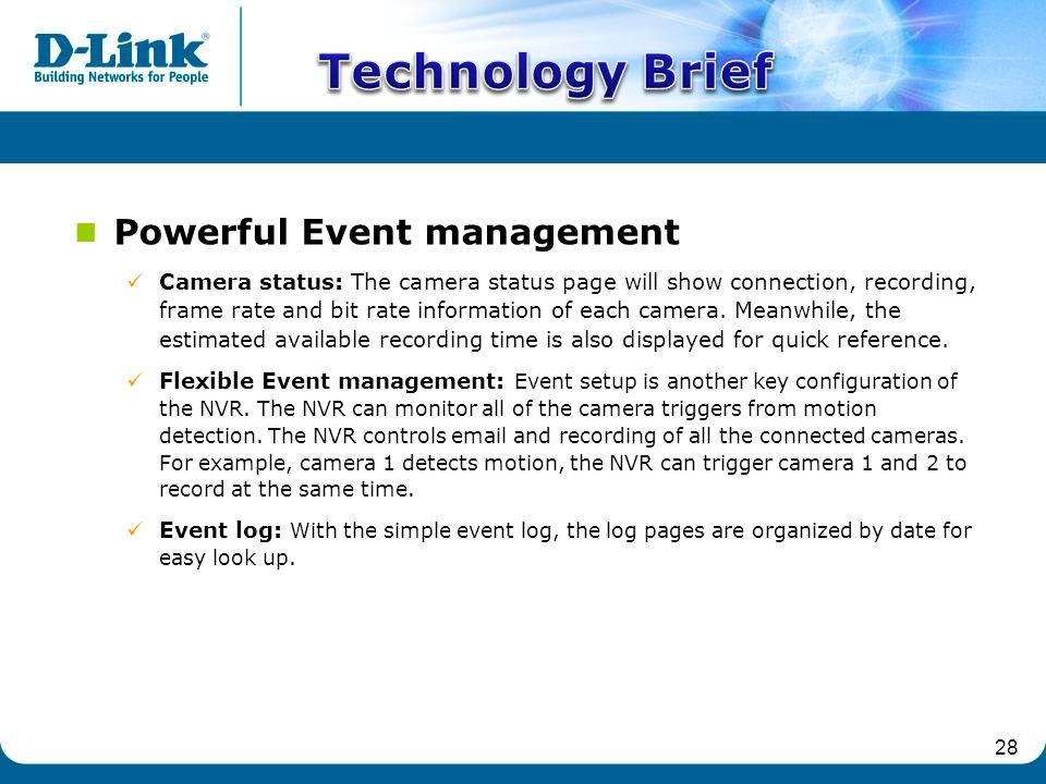 28 Powerful Event management Camera status: The camera status page will show connection, recording, frame rate and bit rate information of each camera.
