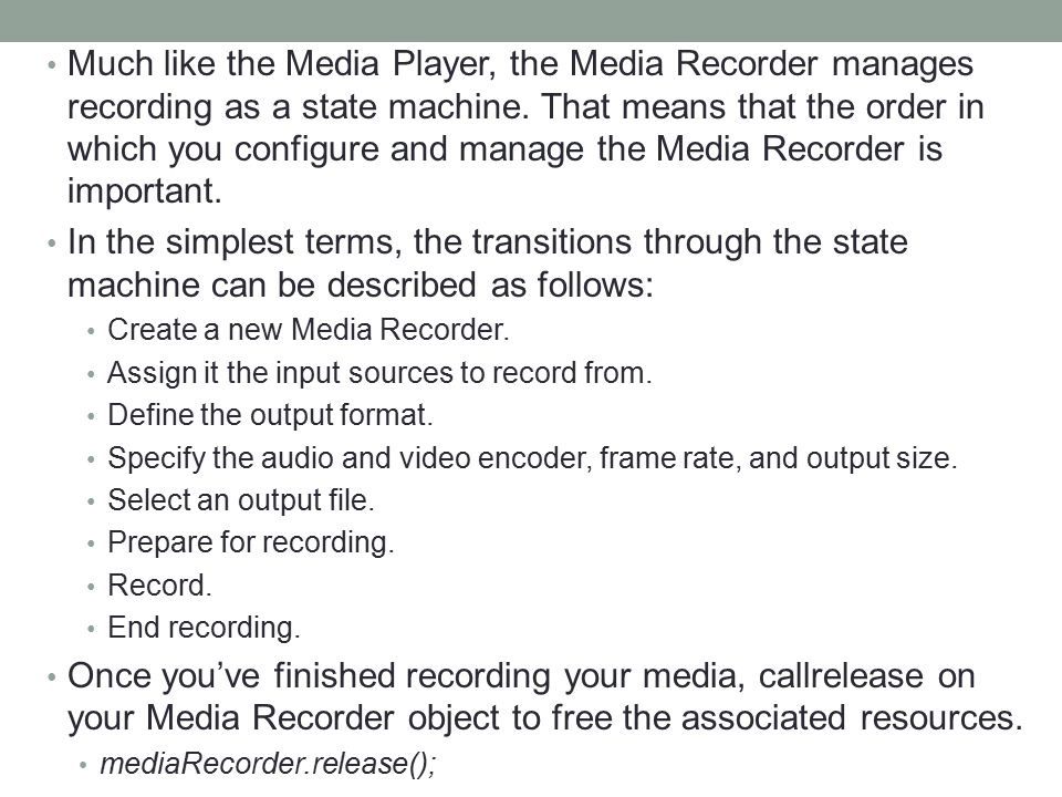 Much like the Media Player, the Media Recorder manages recording as a state machine. That means that the order in which you configure and manage the M