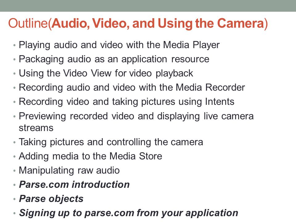 Outline(Audio, Video, and Using the Camera) Playing audio and video with the Media Player Packaging audio as an application resource Using the Video V