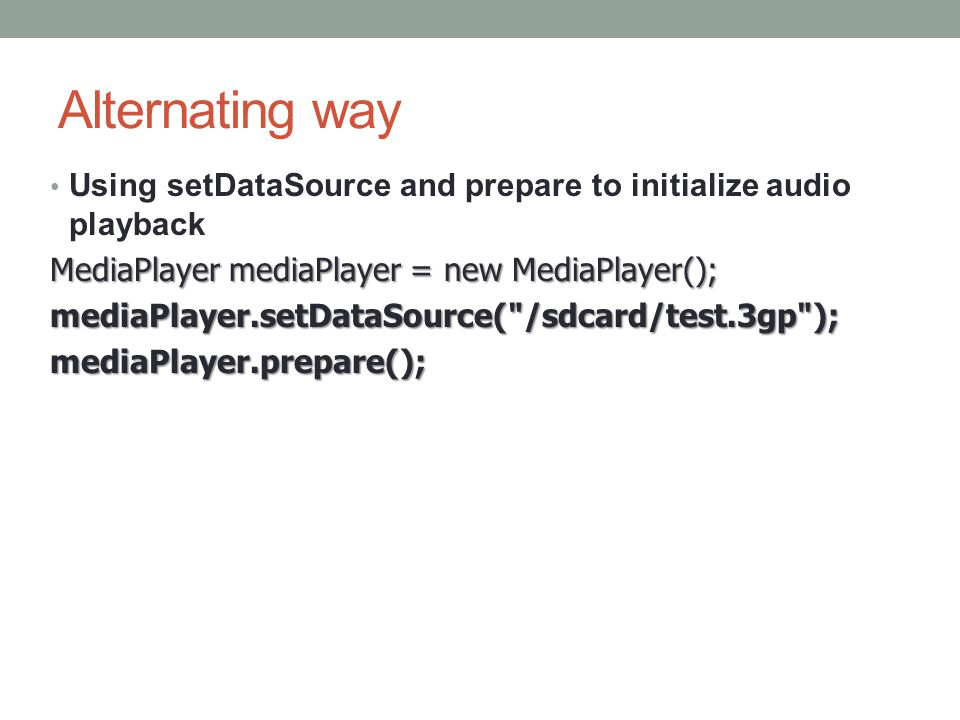 Alternating way Using setDataSource and prepare to initialize audio playback MediaPlayer mediaPlayer = new MediaPlayer(); mediaPlayer.setDataSource(
