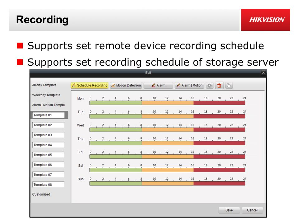 Recording Supports set remote device recording schedule Supports set recording schedule of storage server
