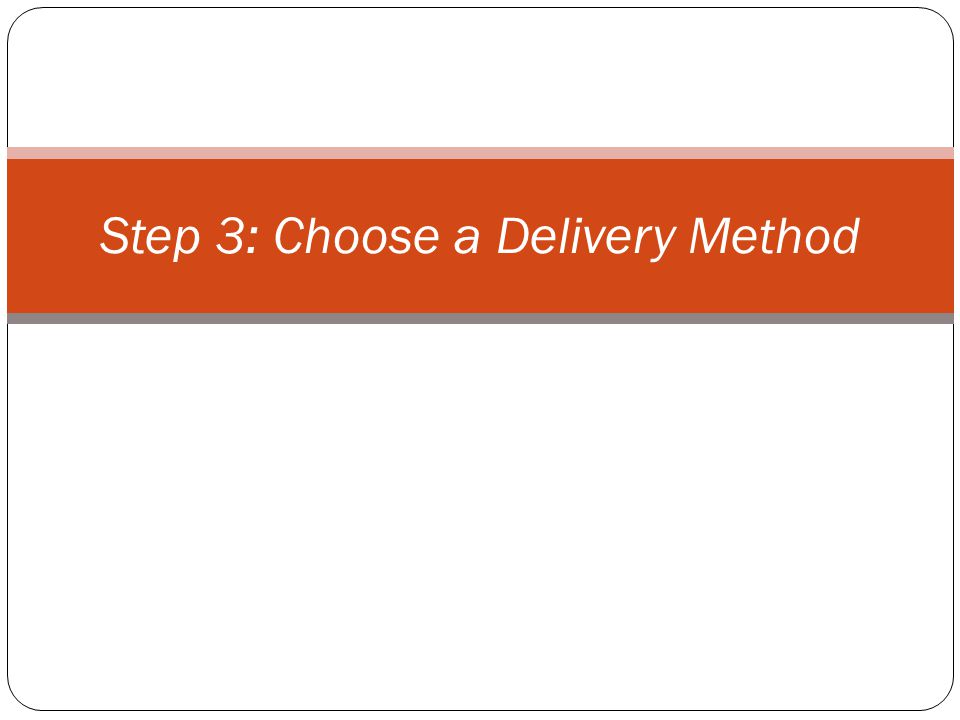 Step 3: Choose a Delivery Method