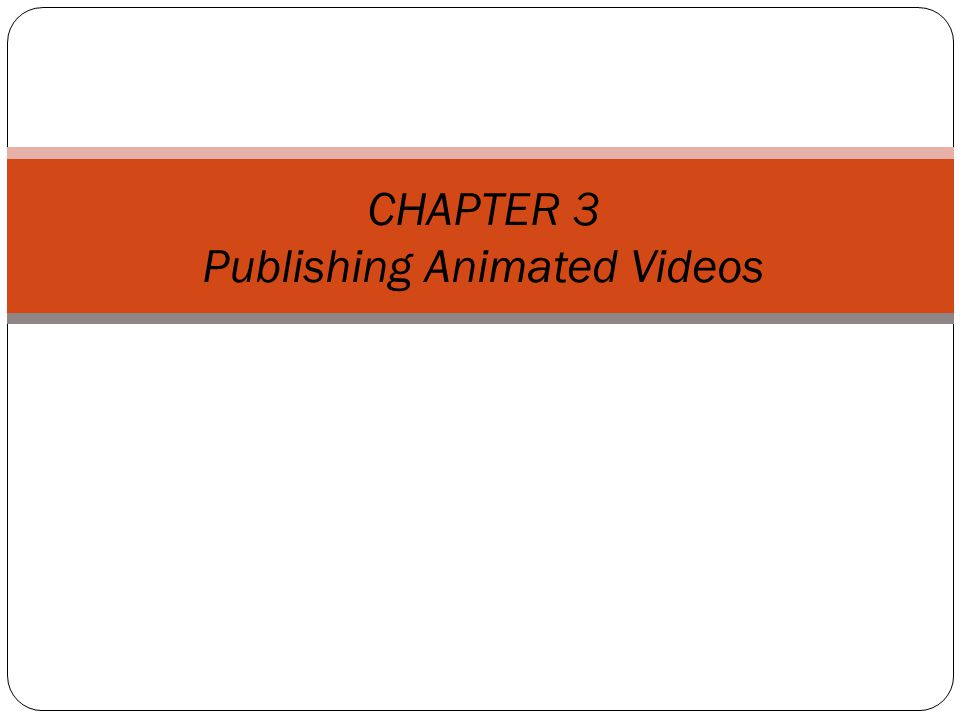 Publishing Animated Videos Publishing animations and animated videos involves the following steps: Analyze and optimize the animation.