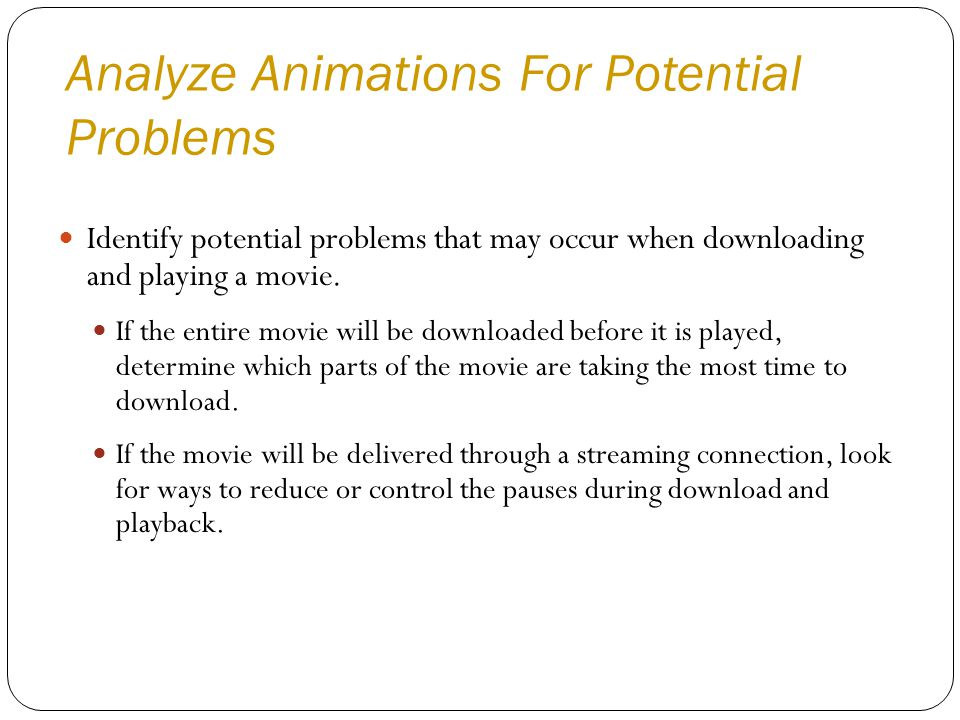 Analyze Animations For Potential Problems Identify potential problems that may occur when downloading and playing a movie.