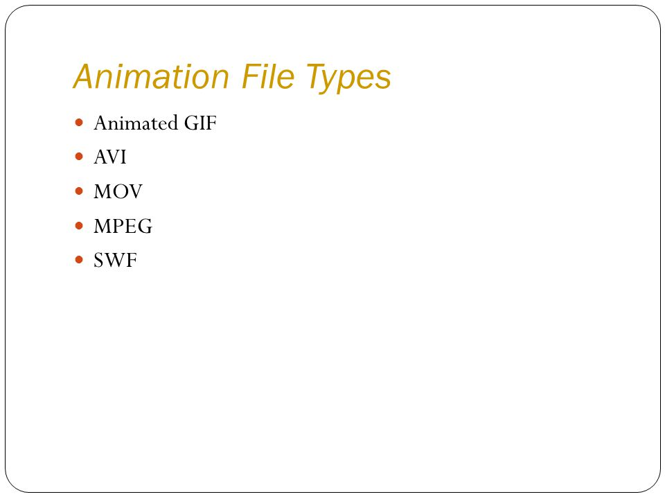 Animation File Types Animated GIF AVI MOV MPEG SWF