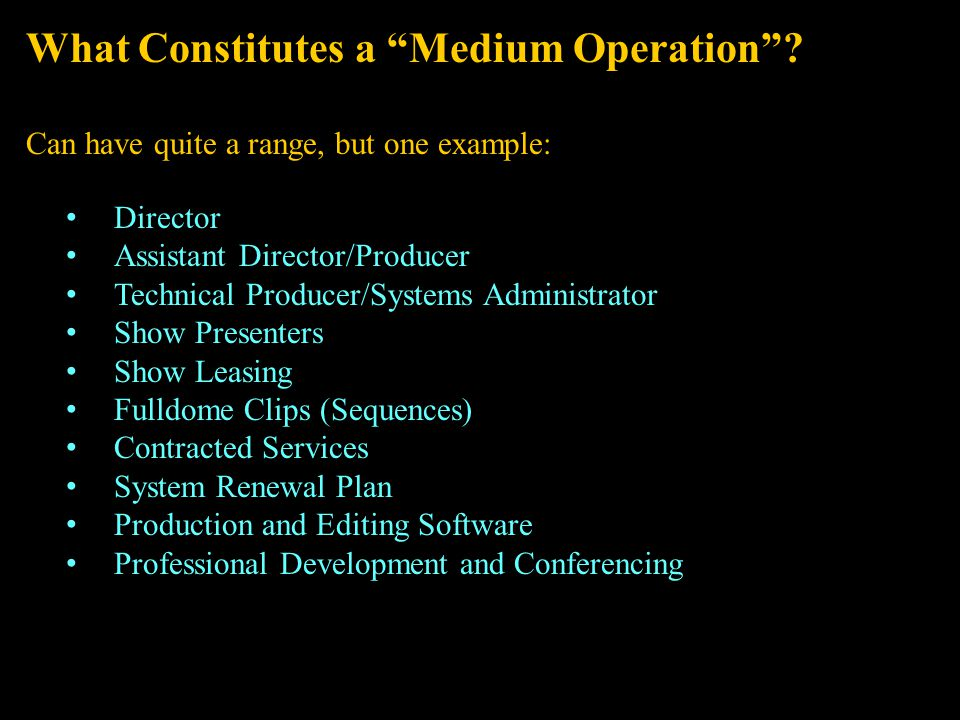 Possible Outcomes for Medium Operation Some in-house production capability (mostly real-time) Live interactive shows 1-3 purchased playback shows per year One internal production per year, provided it's a combination of real-time (live or recorded) and clips.