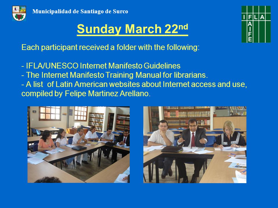 Sunday March 22 nd Each participant received a folder with the following: - IFLA/UNESCO Internet Manifesto Guidelines - The Internet Manifesto Training Manual for librarians.