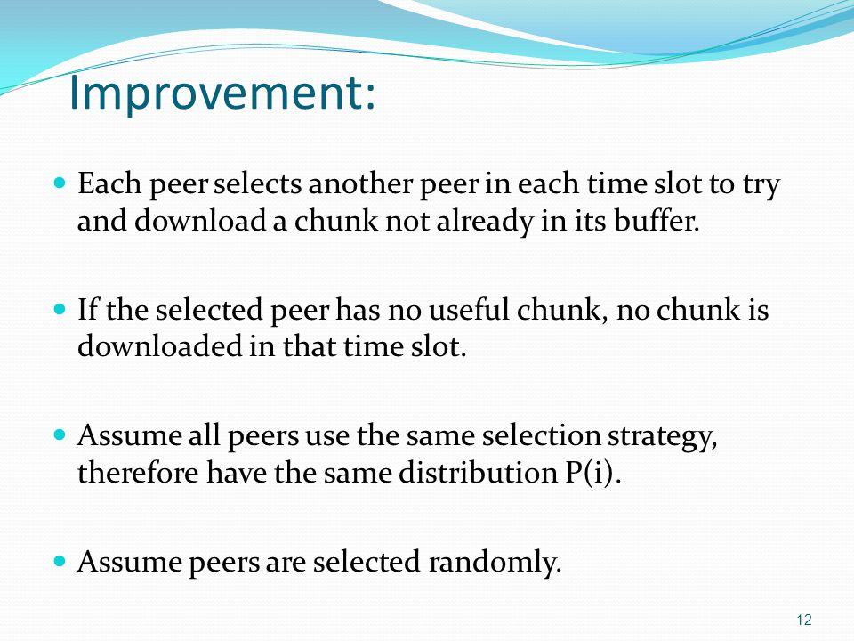 Improvement: Each peer selects another peer in each time slot to try and download a chunk not already in its buffer.