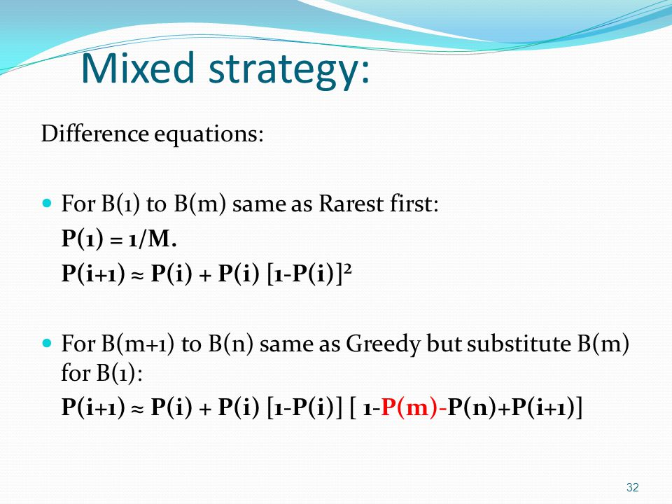 Mixed strategy: Difference equations: For B(1) to B(m) same as Rarest first: P(1) = 1/M.