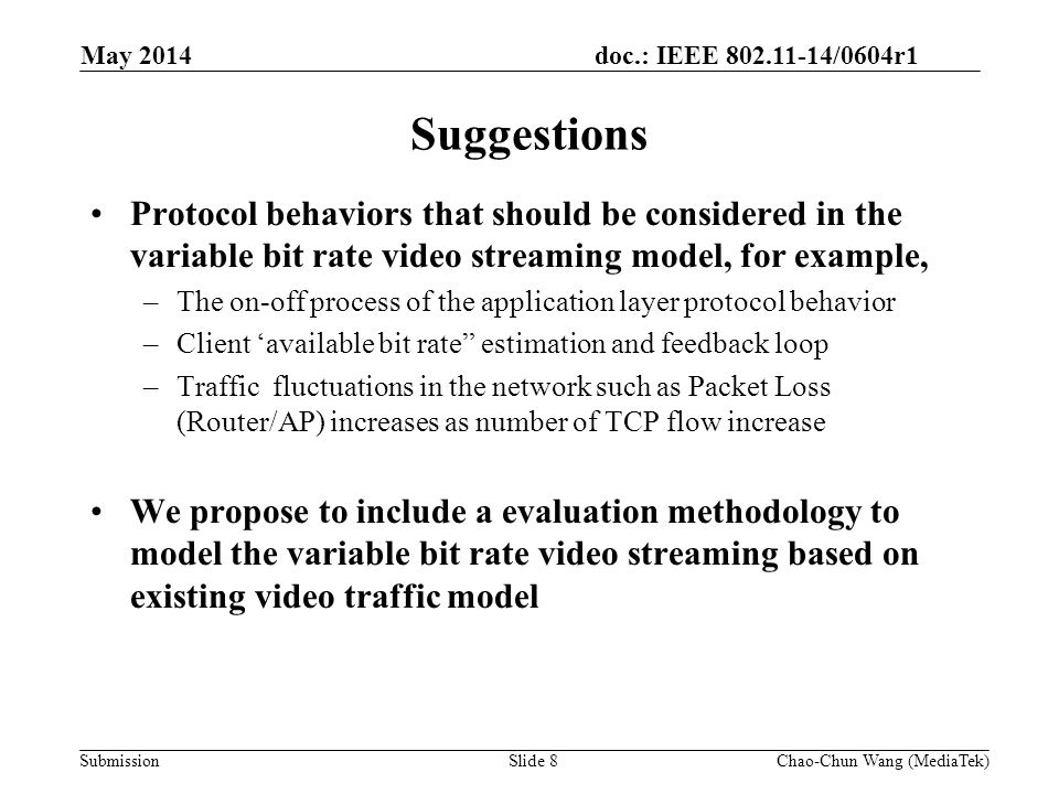 doc.: IEEE 802.11-14/0604r1 Submission Variable bit rate video streaming model Step 1-3 are based on #1135 and are described in simulation scenario: Step 1: Generate a segment of video data of n second using the video generator.