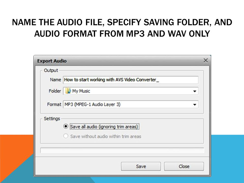NAME THE AUDIO FILE, SPECIFY SAVING FOLDER, AND AUDIO FORMAT FROM MP3 AND WAV ONLY