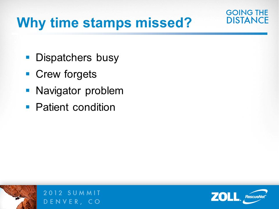 Why time stamps missed?  Dispatchers busy  Crew forgets  Navigator problem  Patient condition