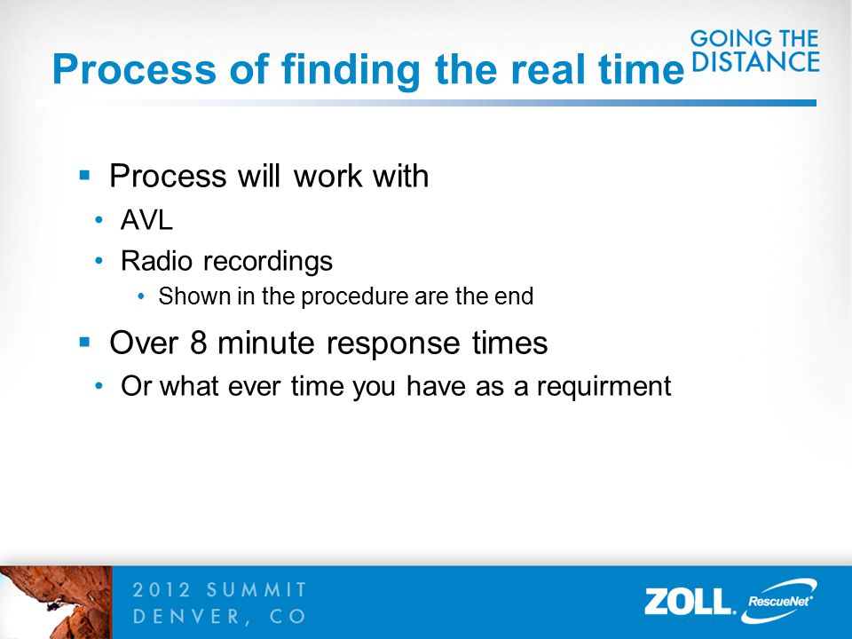 Process of finding the real time  Process will work with AVL Radio recordings Shown in the procedure are the end  Over 8 minute response times Or wh