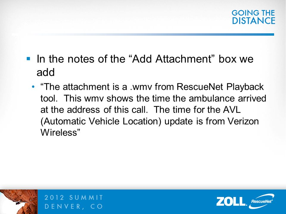 """ In the notes of the """"Add Attachment"""" box we add """"The attachment is a.wmv from RescueNet Playback tool. This wmv shows the time the ambulance arrived"""