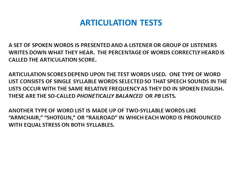 ARTICULATION TESTS A SET OF SPOKEN WORDS IS PRESENTED AND A LISTENER OR GROUP OF LISTENERS WRITES DOWN WHAT THEY HEAR.