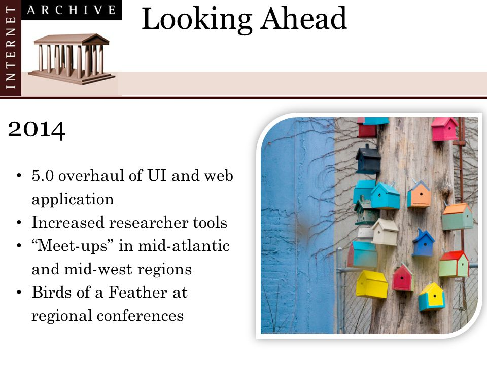 2014 5.0 overhaul of UI and web application Increased researcher tools Meet-ups in mid-atlantic and mid-west regions Birds of a Feather at regional conferences Looking Ahead