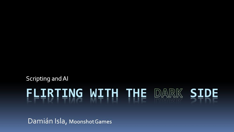 Scripting and AI Damián Isla, Moonshot Games