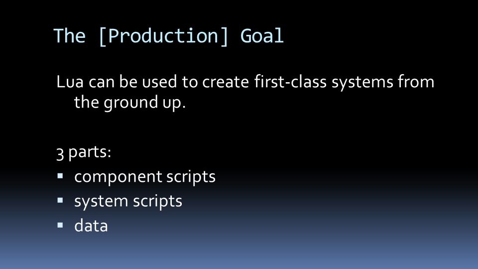 The [Production] Goal Lua can be used to create first-class systems from the ground up.