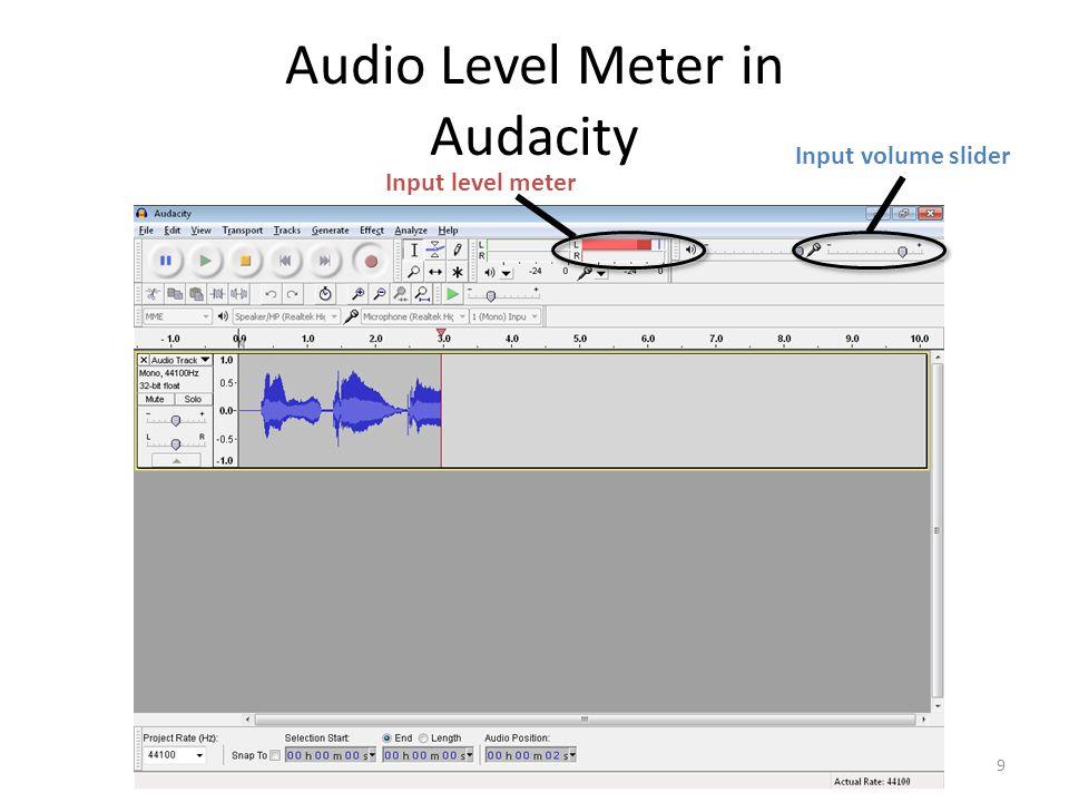 Audio Level Meter in Audacity 9 Input level meter Input volume slider