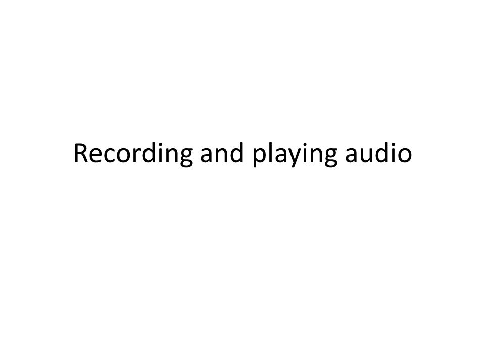 Recording and playing audio